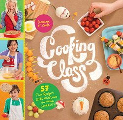 Cooking Class 57 Fun Recipes Kids Will Love to Make (and Eat!)