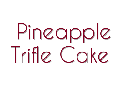 Pineapple Trifle Cake