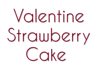 Valentine Strawberry Cake