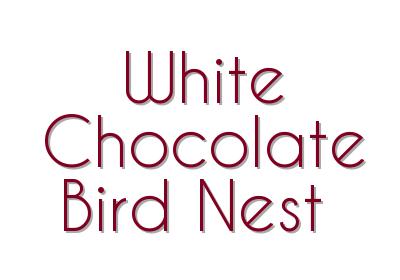 White Chocolate Bird Nest