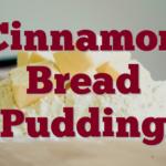 Cinnamon Bread Pudding
