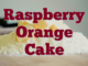 Raspberry Orange Cake