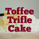 Toffee Trifle Cake