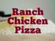 Ranch Chicken Pizza